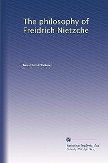 The philosophy of Freidrich Nietzche