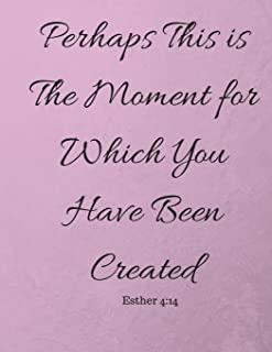 Perhaps This Is The Moment For Which You Have Been Created Esther 4:14: Bible Verse Inspirational Notebook (Composition Book Journal) (8.5 x 11 Large)