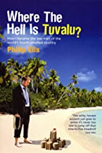 Where The Hell Is Tuvalu?: How I became the law man of the world's fourth-smallest country [Idioma Inglés]