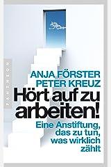 Hört auf zu arbeiten!: Eine Anstiftung, das zu tun, was wirklich zählt (German Edition) Kindle Edition
