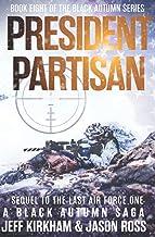 President Partisan: Sequel to the Last Air Force One, A Black Autumn Saga (The Black Autumn Series)