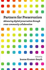 Partners for Preservation: Advancing digital preservation through cross-community collaboration Kindle Edition