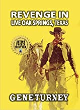 Revenge in Live Oak Springs, Texas: A Classic Western Adventure From The Author of