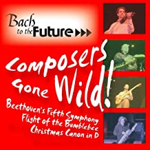 Composers Gone Wild: Beethoven's Fifth, Flight of the Bumblebee, Christmas Canon In D
