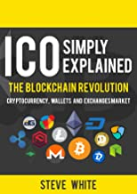 ICO simply explained: The Blockchain Revolution - Cryptocurrency, Wallets and Exchanges Market (Blockchain Books)