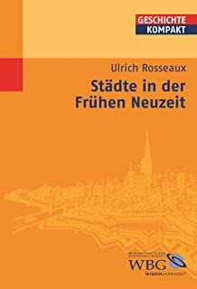 Städte in der Frühen Neuzeit (Geschichte kompakt) (German Edition)
