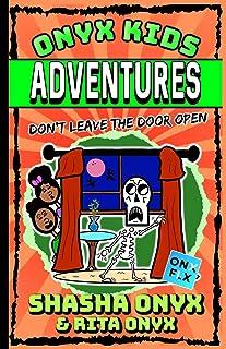 Onyx Kids Adventures: Don't Leave the Door Open: 1