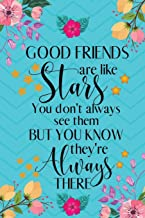 Good Friends Are Like Stars You Don't Always See Them But You Know They're Always There: Good Friends Gifts - Notebook/Journal/Diary Gift for Women, ... Neighbours - Cute Friendship Notebook Gift