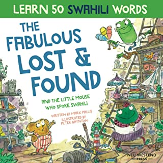 The Fabulous Lost & Found and the little mouse who spoke Swahili: Laugh as you learn 50 Swahili words with this fun heartw...