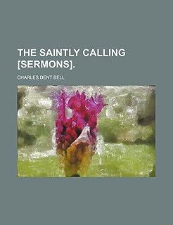 The Saintly Calling [Sermons].
