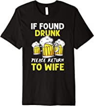 If Found Drunk Please Return to Wife Beer Lovers Drinking Premium T-Shirt