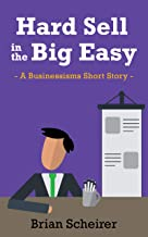 Hard Sell in the Big Easy: A Businessisms Short Story