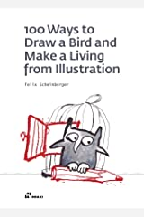 100 Ways to Draw a Bird and Make a Living from Illustration Paperback
