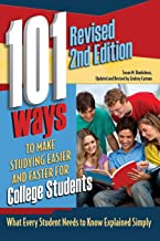 101 Ways to Make Studying Easier and Faster For College Students What Every Student Needs to Know Explained Simply REVISED 2ND EDITION