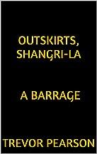 Outskirts, Shangri-La A Barrage