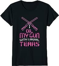 Womens I oil my guns with liberal tears - Funny Gun Girl T-Shirt