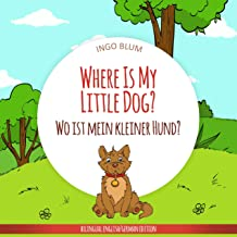 Where Is My Little Dog? - Wo ist mein kleiner Hund?: English German Bilingual Picture Book for Children Ages 2-6 (Where is...? - Wo ist...? 4)