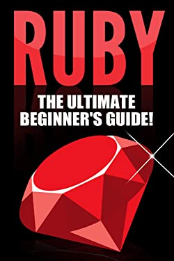 RUBY - Ruby Programming: The Ultimate Beginner's Guide!