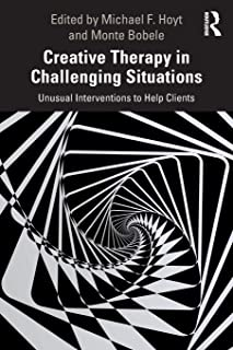 Creative Therapy in Challenging Situations: Unusual Interventions to Help Clients