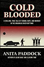 Cold Blooded: A chilling, true tale of terror, rape, and murder in the Arkansas River bottoms