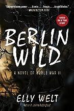 Berlin Wild: A Novel of World War II
