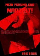 Mein Freund der Narzisst!: Der Narzisst braucht es, sich auf Kosten anderer zu erhöhen......