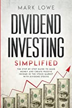 Dividend Investing: Simplified - The Step-by-Step Guide to Make Money and Create Passive Income in the Stock Market with Dividend Stocks (Stock Market Investing for Beginners)