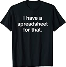 I Have a Spreadsheet For That Funny Excel Calculator Joke T-Shirt