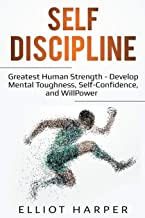 Self-Discipline: Greatest Human Strength - Develop Mental Toughness, Self-Confidence, and WillPower (EI)
