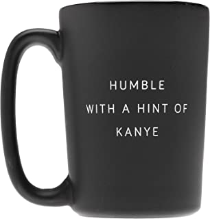 Humble with a Hint of Kanye Matte Black Mug Stain Resistant Coffee Mug Kanye (Matte - Kanye)