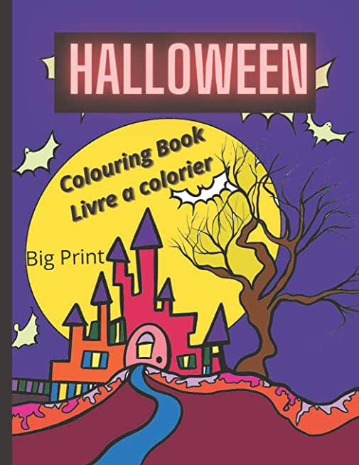 Halloween Big Print Colouring Book Livre à colorier: Easy to colour images with text in French and English to learn Halloween vocabulary for adults or children