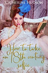 How to take an 18th Century selfie: An 18th Century Time Travel Romance (Destiny Through Time Book 1) Kindle Edition