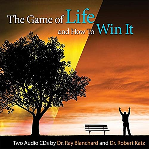 The Game of Life and How to Win It by Dr  Ray Blanchard and