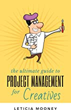 The Ultimate Guide to Project Management for Creatives