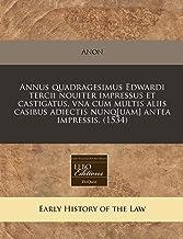 Annus quadragesimus Edwardi tercii nouiter impressus et castigatus, vna cum multis aliis casibus adiectis nunq[uam] antea ...