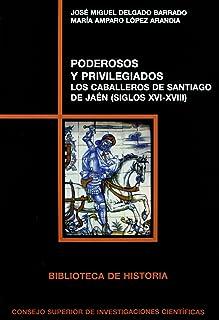 Poderosos y privilegiados : los Caballeros de Santiago de Jaén (siglos XVI-XVIII): Los Caballeros de Santiago de Jaén (sig...