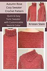 Autumn Rose Cozy Sweater Crochet Pattern: Quick & Easy Tunic Sweater with Customizable Neck & Collar Kindle Edition