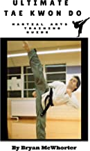 Ultimate Tae Kwon Do: A Training Guide for Martial Arts