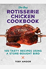 Best Rotisserie Chicken Cookbook: Over 100 Tasty Recipes Using a Store-Bought Bird Paperback