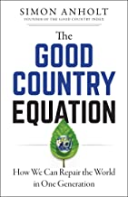 The Good Country Equation: How We Can Repair the World in One Generation (English Edition)