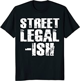 Street Legal Ish Car Drag Race Low Rider Hot Rod T-Shirt