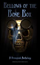 Bellows of the Bone Box: A Steampunk Anthology