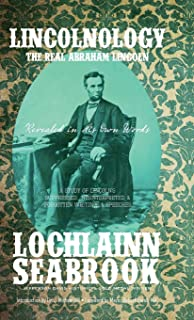 Lincolnology: The Real Abraham Lincoln Revealed in His Own Words