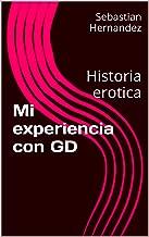 Mi experiencia con GD: Historia erotica (Spanish Edition)