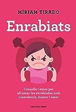 Enrabiats: Consells i eines per afrontar les enrabiades amb consciència, humor i amor (Catalan Edition)