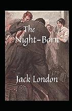 The Night-Born: Jack London(Fiction The Night-Born Jack London Short Stories Literature) [Annotated]