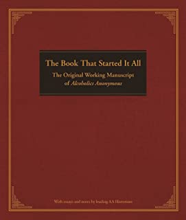 The Book That Started It All: The Original Working Manuscript of Alcoholics Anonymous