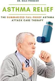 Asthma Relief: The Summarized Fail-proof Asthma Attack Care Therapy