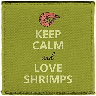 Keep Calm AND LOVE SHRIMPS - Iron on 4x4 inch Embroidered Edge Patch Applique
