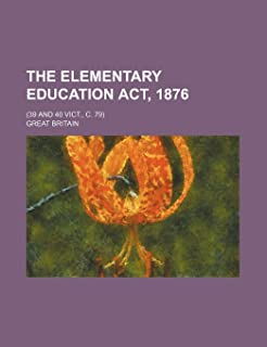The Elementary Education ACT, 1876; (39 and 40 Vict., C. 79)